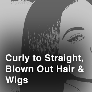 Curly-to-Straight,-Blown-Out-Hair-&-Wigs