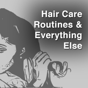 Hair-Care-Routines-&-Everything-Else