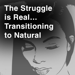 The-Struggle-is-Real...Transitioning-to-Natural